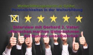 """Gerhard J. Vater: """"Menschen machen Unternehmen für Kunden unentbehrlich"""""""